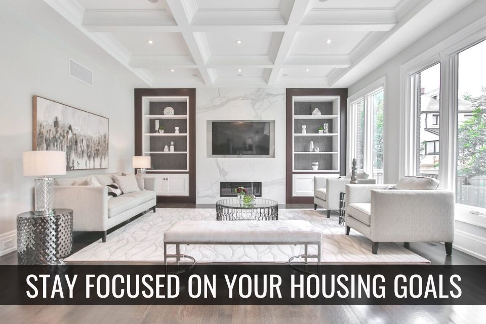 Stay Focused on Your Housing Goals
